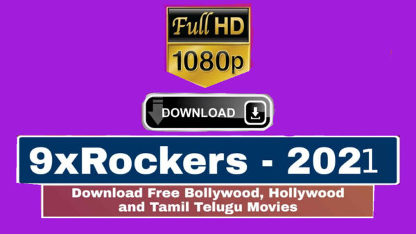 9xRockers 2021- Website to Download Illegal HD Movies Online