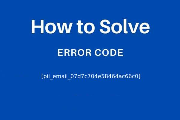 [pii_email_07d7c704e58464ac66c0] Error Code Solved