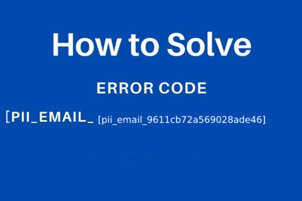 How to solve [pii_email_9611cb72a569028ade46] error code ?