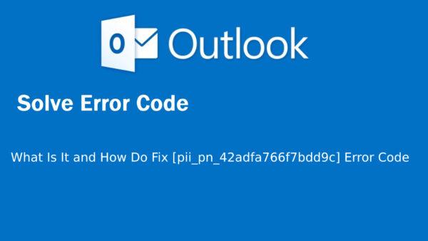 What Is It and How Do Fix [pii_pn_42adfa766f7bdd9c] Error Codes:
